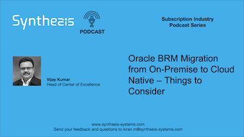 Podcast: Migrating Oracle BRM – On-Premise to Cloud Native